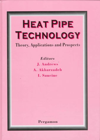 Heat Pipe Technology: Theory, Applications and Prospects
