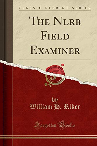 The Nlrb Field Examiner (Classic Reprint)