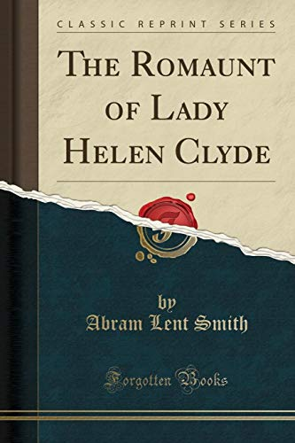 The Romaunt of Lady Helen Clyde (Classic Reprint)