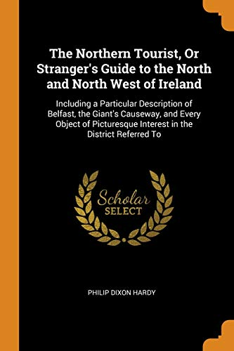 The Northern Tourist, or Stranger's Guide to the North and North West of Ireland