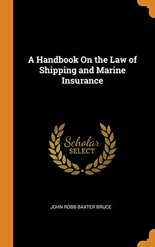 A Handbook on the Law of Shipping and Marine Insurance