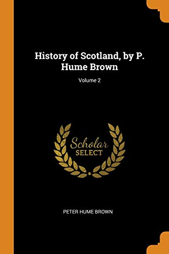 History of Scotland, by P. Hume Brown; Volume 2