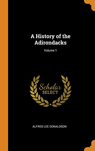 A History of the Adirondacks; Volume 1