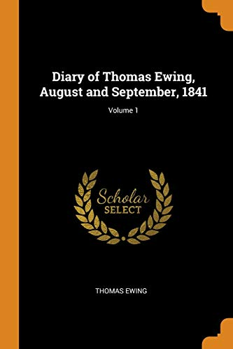 Diary of Thomas Ewing, August and September, 1841; Volume 1
