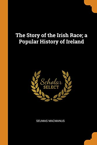 The Story of the Irish Race; A Popular History of Ireland