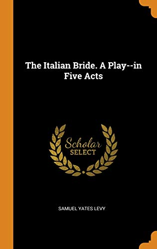 The Italian Bride. a Play--In Five Acts