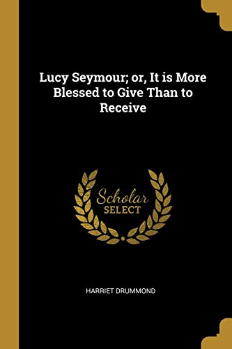 Lucy Seymour; Or, It Is More Blessed to Give Than to Receive