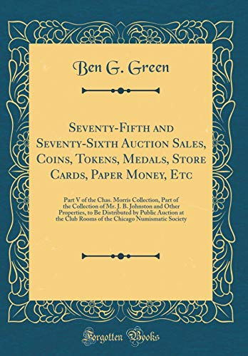 Seventy-Fifth and Seventy-Sixth Auction Sales, Coins, Tokens, Medals, Store Cards, Paper Money, Etc