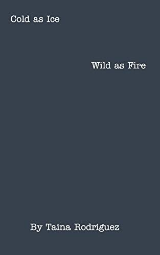 Cold as Ice, Wild as Fire.