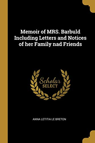 Memoir of Mrs. Barbuld Including Letters and Notices of Her Family Nad Friends