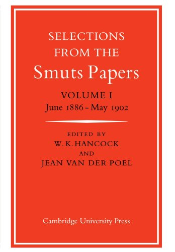 Selections from the Smuts Papers: Volume 1, June 1886-May 1902