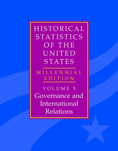 The Historical Statistics of the United States: Volume 5, Governance and International Relations