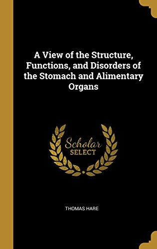 A View of the Structure, Functions, and Disorders of the Stomach and Alimentary Organs