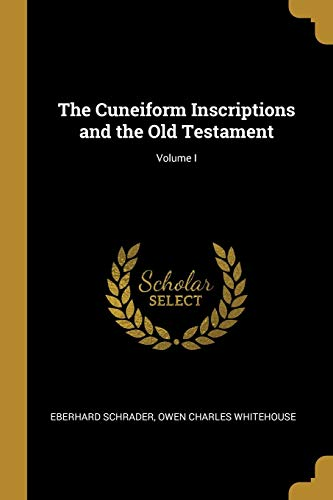 The Cuneiform Inscriptions and the Old Testament; Volume I