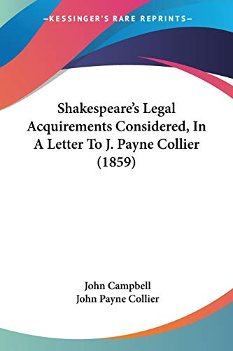 Shakespeare's Legal Acquirements Considered, In A Letter To J. Payne Collier (1859)