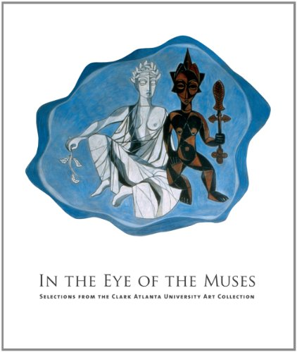 In the Eye of the Muses - Selections from the Clark Atlanta University Art Collection