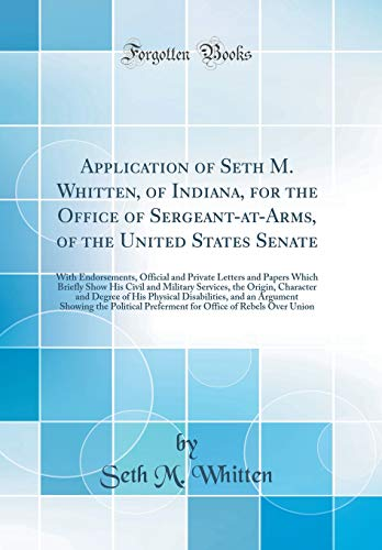 Application of Seth M. Whitten, of Indiana, for the Office of Sergeant-At-Arms, of the United States Senate