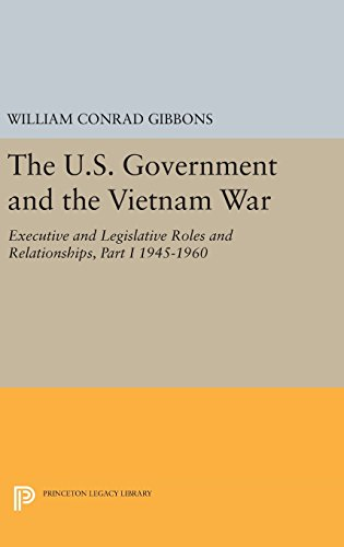 The U.S. Government and the Vietnam War: Executive and Legislative Roles and Relationships, Part I
