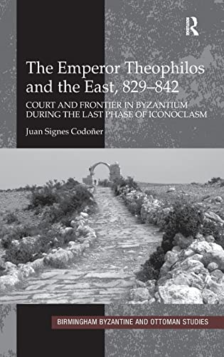 The Emperor Theophilos and the East, 829-842