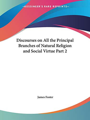 Discourses on All the Principal Branches of Natural Religion and Social Virtue Vol. 2 (1749)