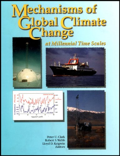 Mechanisms of Global Climate Change at Millenial Time Scales: Geophysical Monograph Vol 112