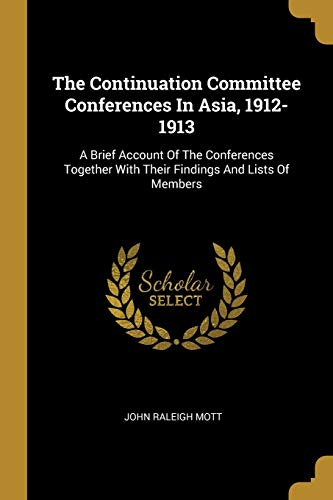 The Continuation Committee Conferences In Asia, 1912-1913