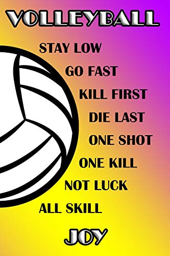 Volleyball Stay Low Go Fast Kill First Die Last One Shot One Kill Not Luck All Skill Joy