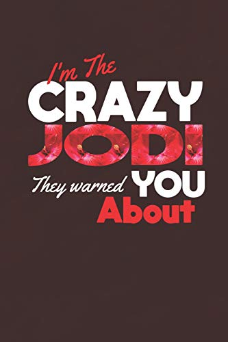 I'm The Crazy Jodi They Warned You About