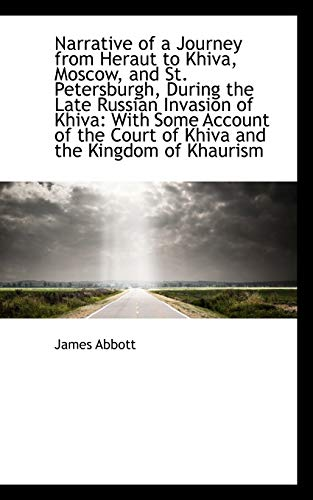 Narrative of a Journey from Heraut to Khiva, Moscow, and St. Petersburgh, During the Late Russian in