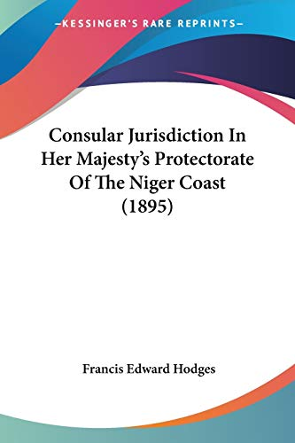 Consular Jurisdiction In Her Majesty's Protectorate Of The Niger Coast (1895)