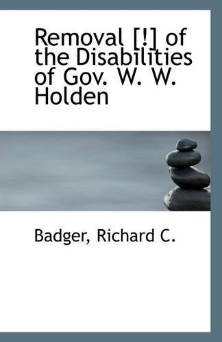 Removal [!] of the Disabilities of Gov. W. W. Holden