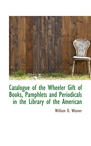 Catalogue of the Wheeler Gift of Books, Pamphlets and Periodicals in the Library of the American