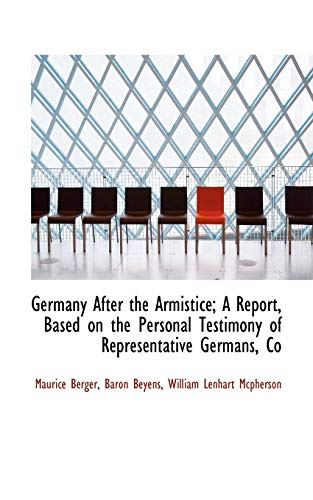 Germany After the Armistice; A Report, Based on the Personal Testimony of Representative Germans, Co