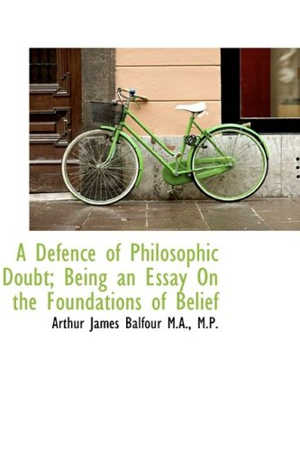 A Defence of Philosophic Doubt; Being an Essay on the Foundations of Belief
