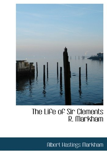 The Life of Sir Clements R. Markham