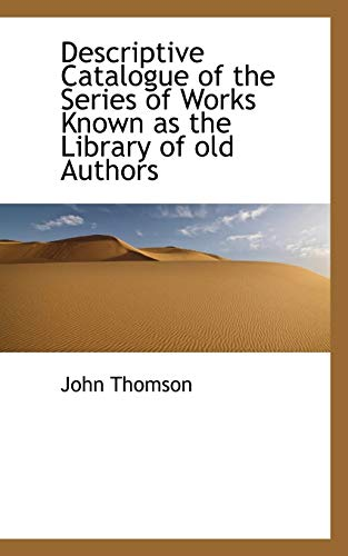 Descriptive Catalogue of the Series of Works Known as the Library of Old Authors