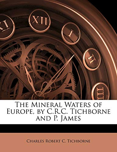 The Mineral Waters of Europe, by C.R.C. Tichborne and P. James