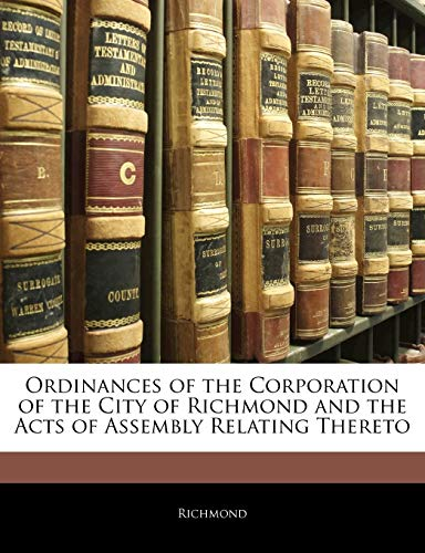 Ordinances of the Corporation of the City of Richmond and the Acts of Assembly Relating Thereto