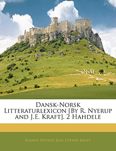 Dansk-Norsk Litteraturlexicon [By R. Nyerup and J.E. Kraft]. 2 Hahdele