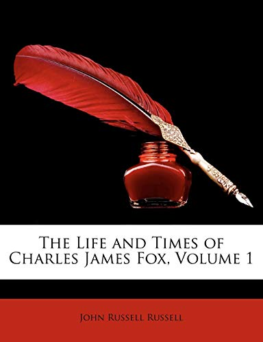 The Life and Times of Charles James Fox, Volume 1