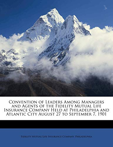 Convention of Leaders Among Managers and Agents of the Fidelity Mutual Life Insurance Company Held at Philadelphia and Atlantic City August 27 to September 7, 1901