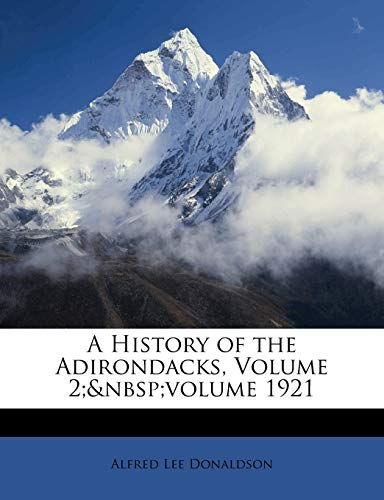 A History of the Adirondacks, Volume 2; Volume 1921