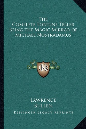 The Complete Fortune Teller Being the Magic Mirror of Michael Nostradamus