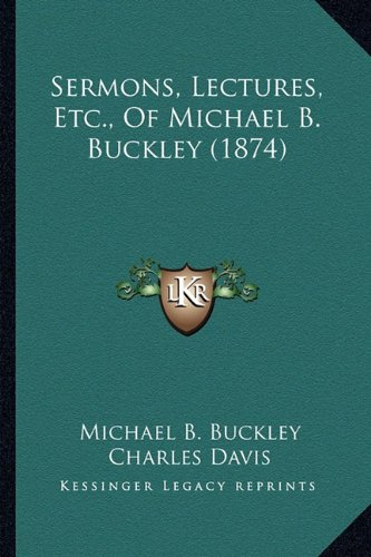 Sermons, Lectures, Etc., of Michael B. Buckley (1874)