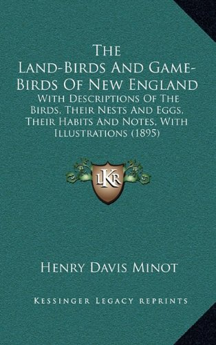 The Land-Birds And Game-Birds Of New England