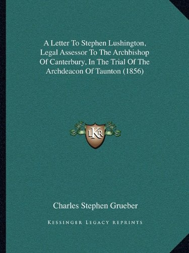 A Letter to Stephen Lushington, Legal Assessor to the Archbishop of Canterbury, in the Trial of the Archdeacon of Taunton (1856)