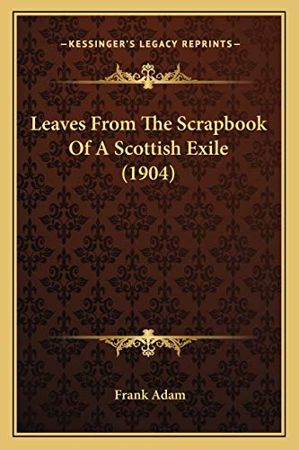 Leaves From The Scrapbook Of A Scottish Exile (1904)