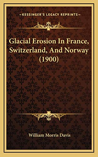 Glacial Erosion In France, Switzerland, And Norway (1900)