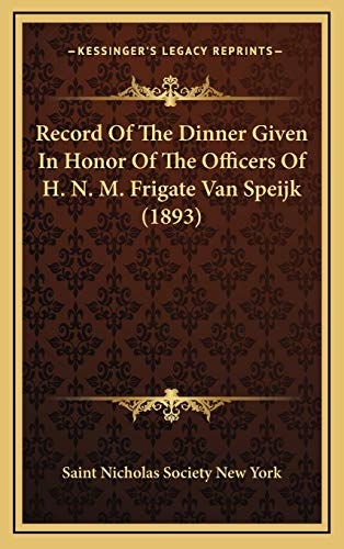 Record Of The Dinner Given In Honor Of The Officers Of H. N. M. Frigate Van Speijk (1893)