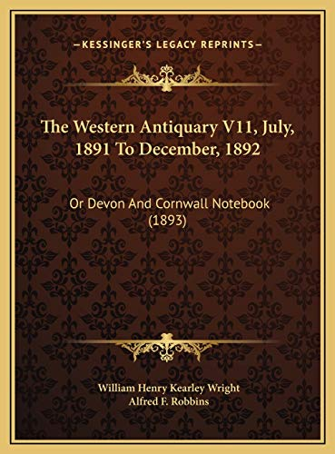 The Western Antiquary V11, July, 1891 To December, 1892